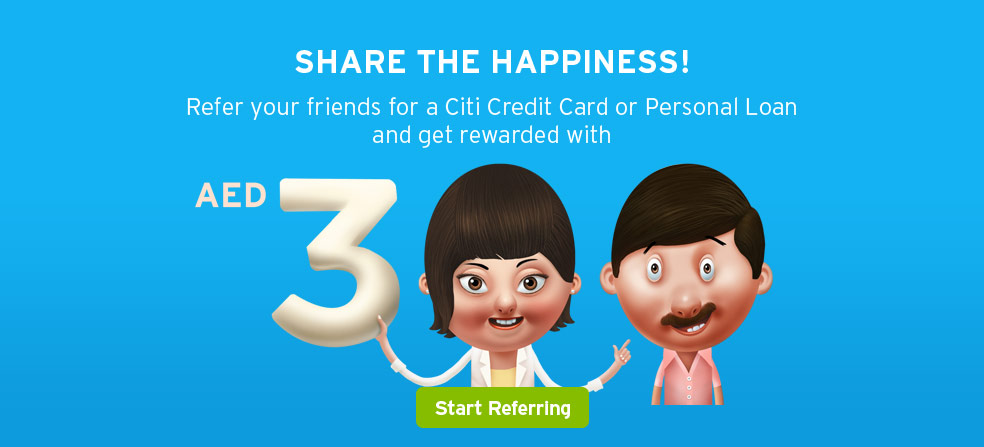 SHARE THE HAPPINESS! Refer your friends for a Citi Credit Card or Personal Loan and get rewarded with AED 300
